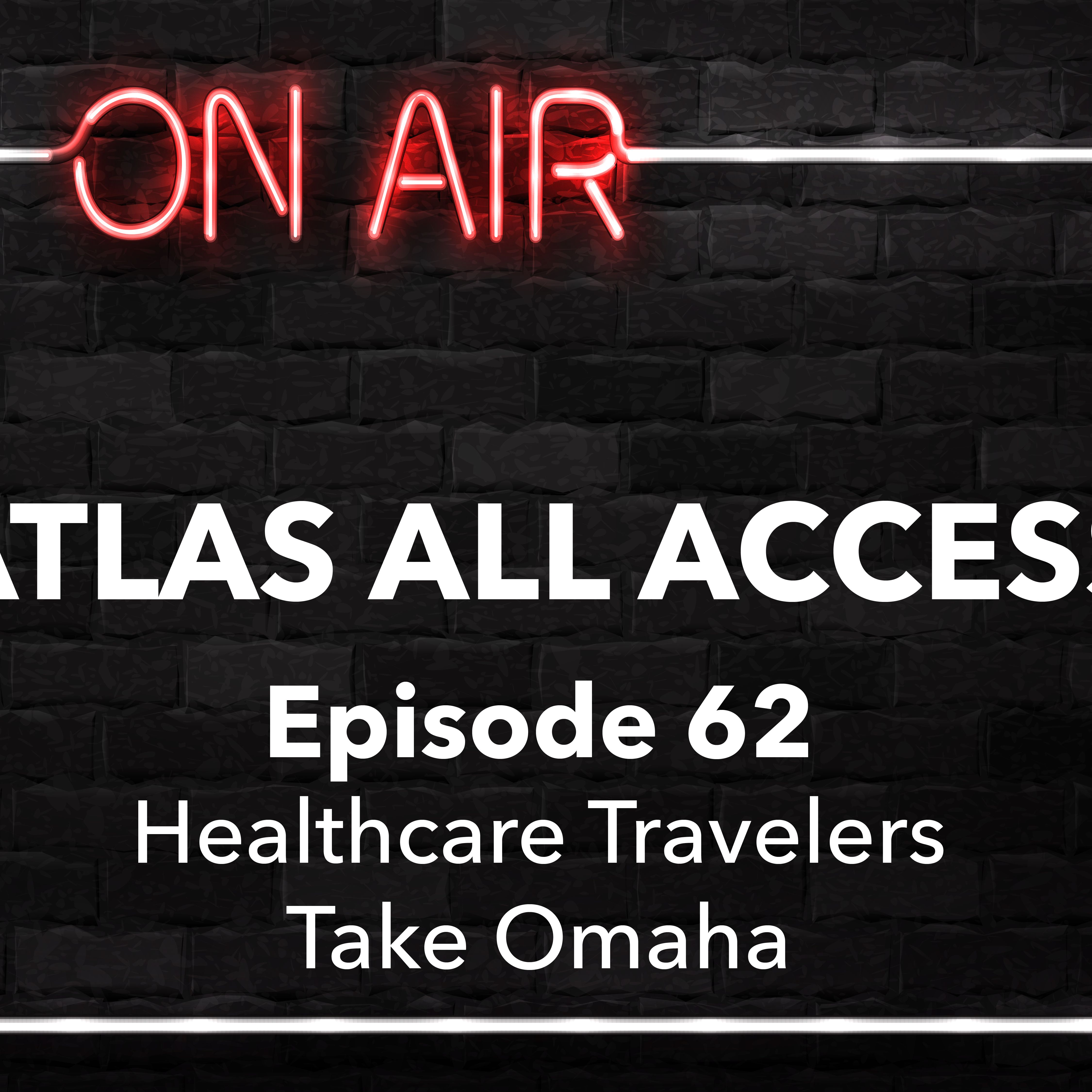 Atlas All Access #62 - Healthcare Travelers Take... Omaha