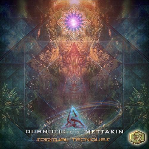 Dubnotic + Mettakin - Spiritual Techniques 2019 [EP]