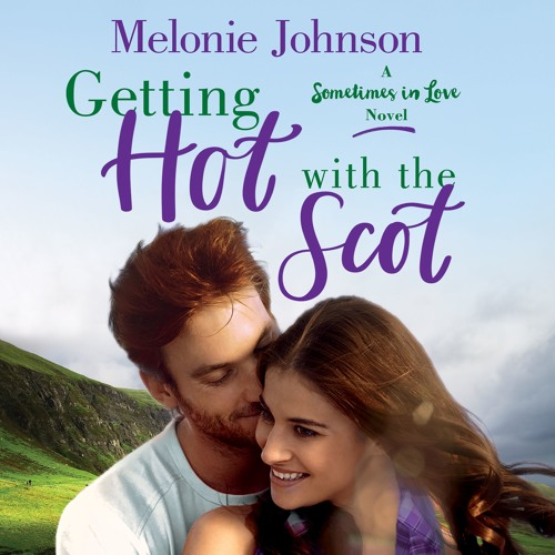 Getting Hot With The Scot by Melonie Johhson, audiobook excerpt