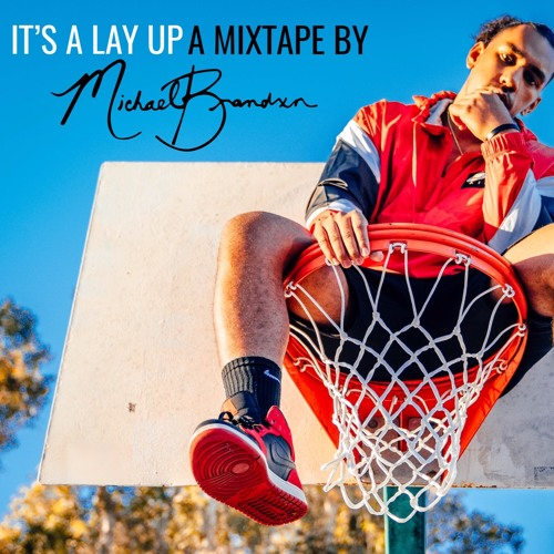 IT'S A LAY UP (A Mixtape By Michael Brandxn)