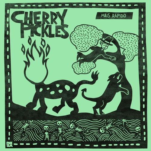 "Cherry Pickles - ""Mais Rápido"""