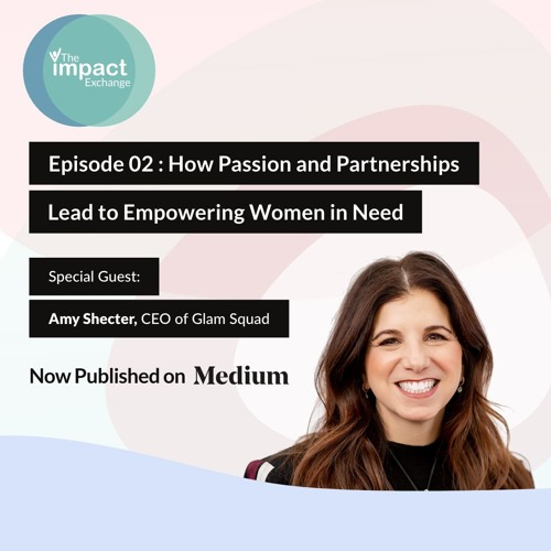 EP. 02: How Passion and Partnerships Lead to Empowering Women in Need