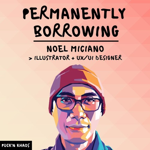 Trusting the Process, Finding Your Mentor, and Permanently Borrowing with Noel Miciano