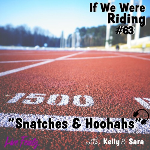 #63 Snatches & Hoohahs