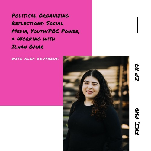 Ep 117: Political Organizing Reflections with Alex Boutrous!