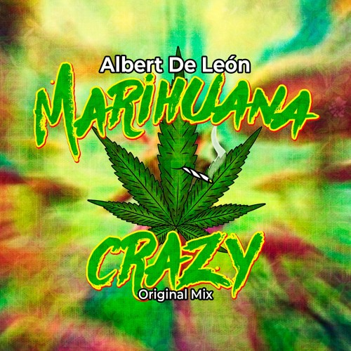 Albert De León Marihuana Crazy Original Mix By Albert De León
