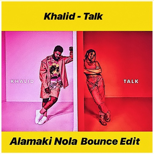 Talk (Alamaki Nola Bounce Edit)
