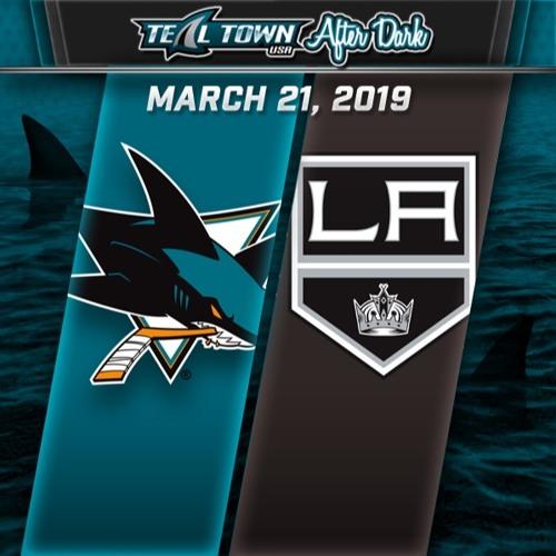 Teal Town USA After Dark (Postgame) - San Jose Sharks @ Los Angeles Kings - 3-21-2019