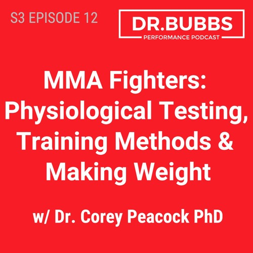 S3E12 // MMA Fighters: Physiological Tests, Training Methods, Making Weight w/ Dr. Corey Peacock PhD
