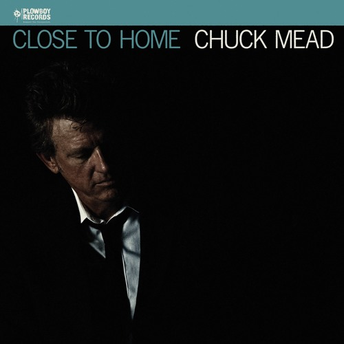 Chuck Mead - Close To Home