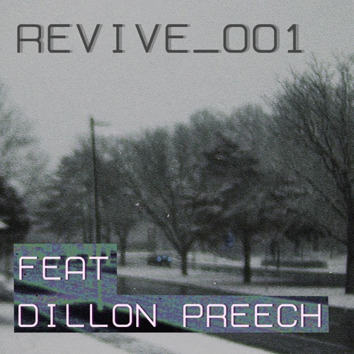 Revive_001: Dillon Preech