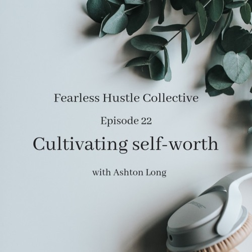 22: Cultivating self-worth with Ashton Smith