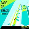 Fade Of Shade X D'Angelo - Unshaken ( House Edit )