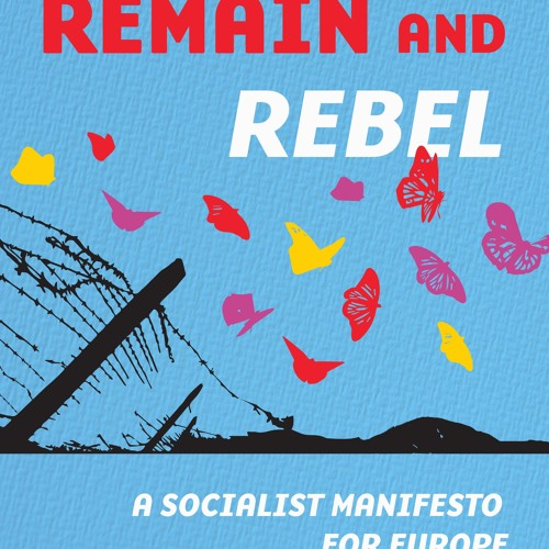 Remain and rebel: a socialist manifesto for Europe