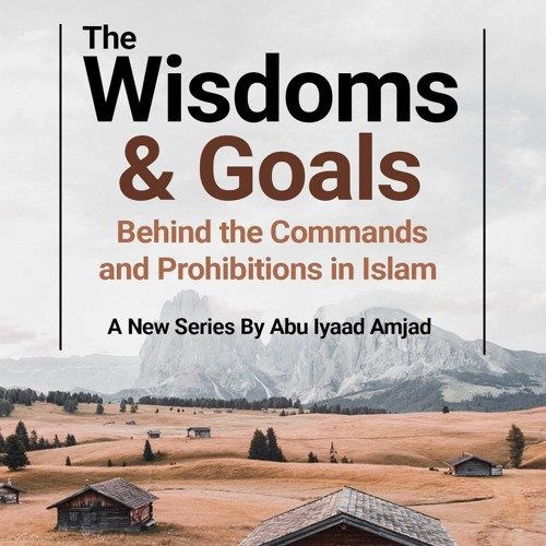 Wisdoms & Goals Behind the Commands & Prohibitions in Islam - Part 1