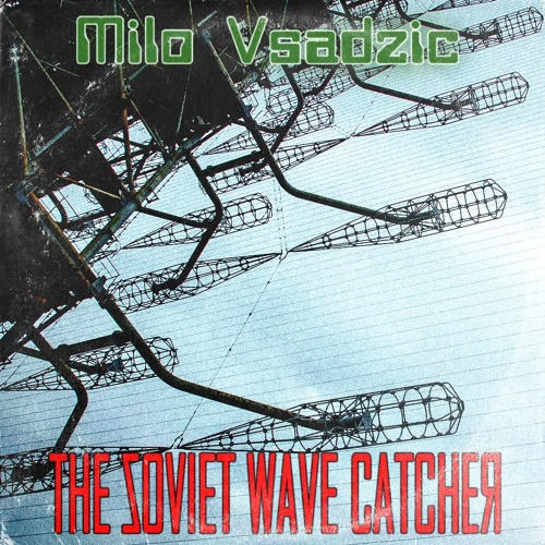 Milo Vsadzic - The Soviet Wave Catcher