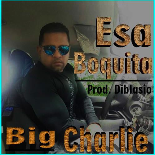 Big Charlie - Esa Boquita Prod. Diblasio