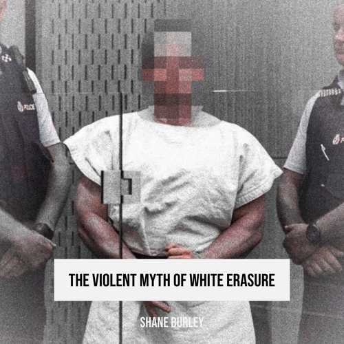 #181 | The Violent Myth Of White Erasure: Terror In Christchurch w/ Shane Burley