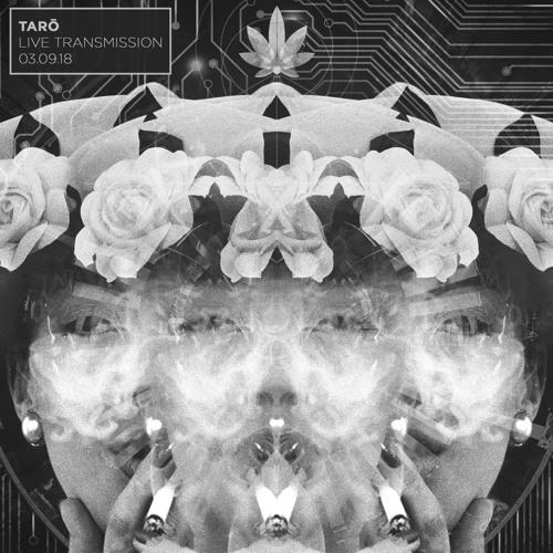 TARŌ - LIVE TRANSMISSION: 03.09.18