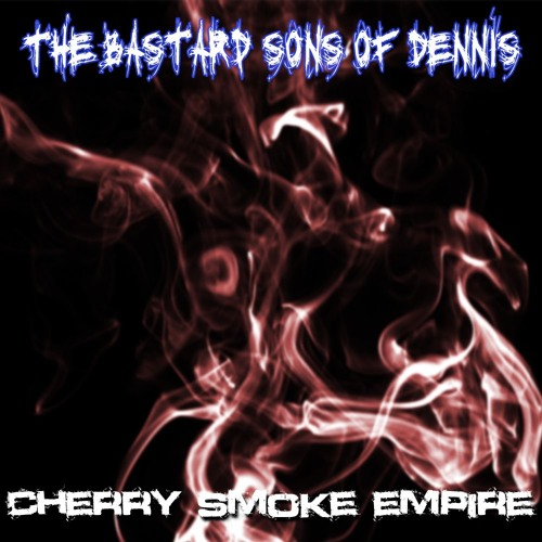 The Bastard Sons of Dennis: Cherry Smoke Empire