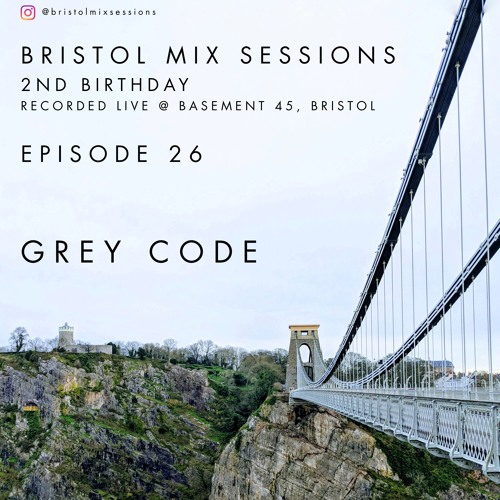 Bristol Mix Sessions - Episode 26 - 2nd Birthday [GREY CODE]