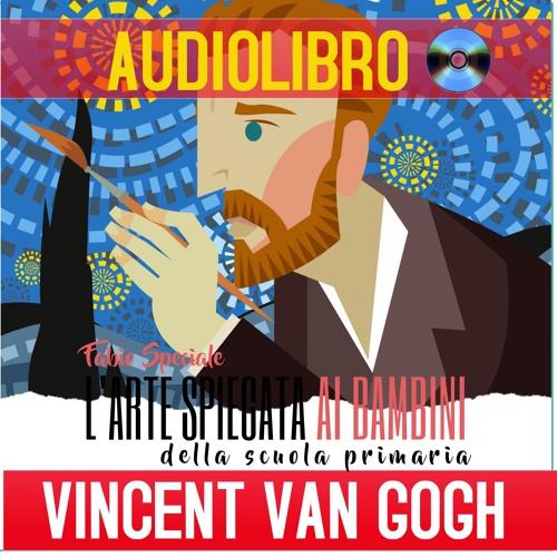 VINCENT VAN GOGH SPIEGATO AI BAMBINI (AUDIOLIBRO) - Fabio Speciale