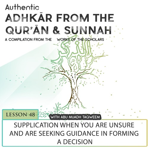 Lesson 48  Supplication when You are Unsure and are seeking Guidance in forming a Decision