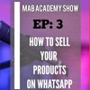 How to sell your products on whatsApp: Ep 3
