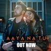 Aaya Na Tu 2.0 - Adhyayan Summan Ft. Meghana Kaushik