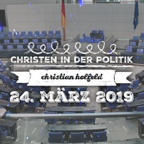 Mit Gott in der Politik - Christian Holfeld - 24.03.2019