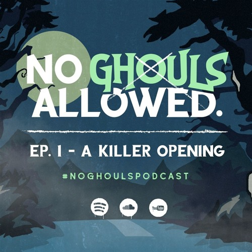 No Ghouls Allowed Ep. I - A Killer Opening Pt. 1
