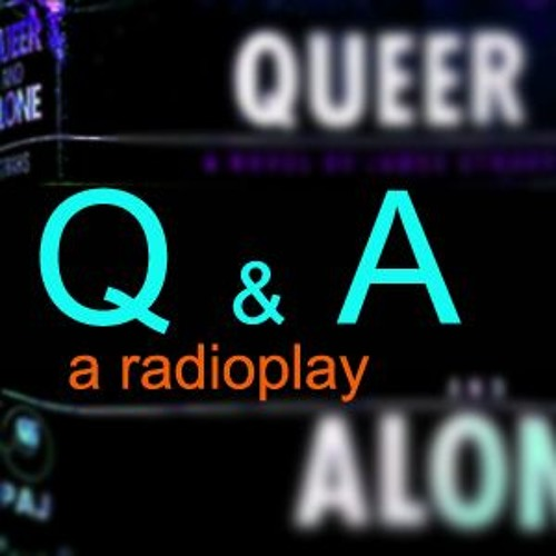 Q&A a radioplay - from the novel Queer and Alone - sample