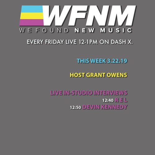 WFNM Radio Show - 3/22/19 - GUESTS - R E L & DEVIN KENNEDY - Hosted by Grant Owens