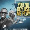 You No Dey Use Me Play - Ema Onyx ft Osinachi Nwachukwu
