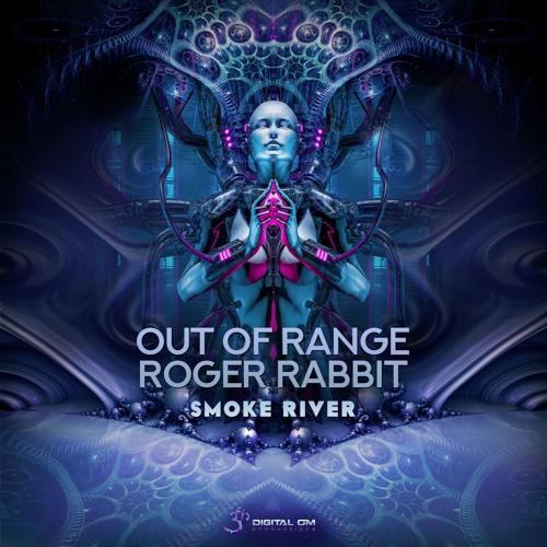 Out Of Range & Roger Rabbit - Smoke River - [Digital Om] - Out On 22th April!