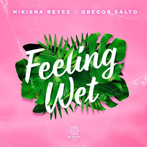 Nikisha Reyes & Gregor Salto - Feeling Wet (OUT NOW)