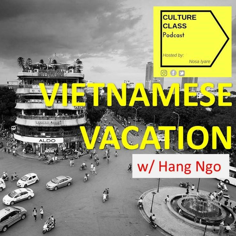 Ep 014- Vietnamese Vacation (w/ Hang Ngo)