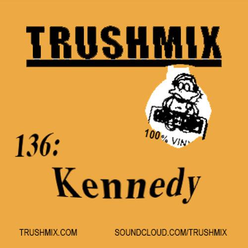 Trushmix 136: Kennedy
