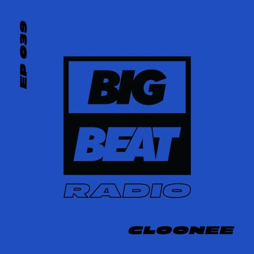 Big Beat Radio:  EP #39 - Cloonee (Be Good To Me Mix)
