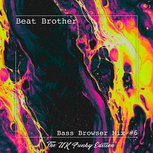 Beat Brother - Bass Browser Mix #6 (The UK Funky Edition)