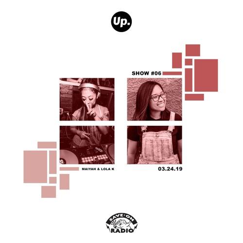 Up. Radio Show #06 featuring Maiyah & Lola K