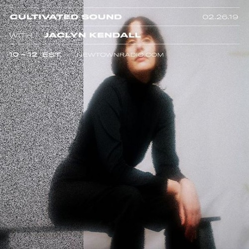 Cultivated Sound Newtown Radio 022: Jaclyn Kendall