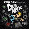 Exo Fam Remixed by Dubmatix