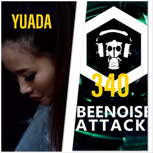 Beenoise Attack Episode 340 With YUADA