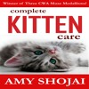 Complete Kitten Care by Amy Shojai, Narrated by Amy Shojai