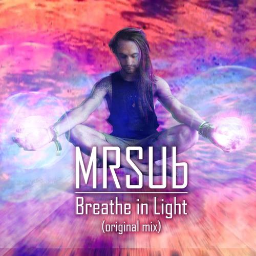 MRSUb - Breathe In Light (original Mix)