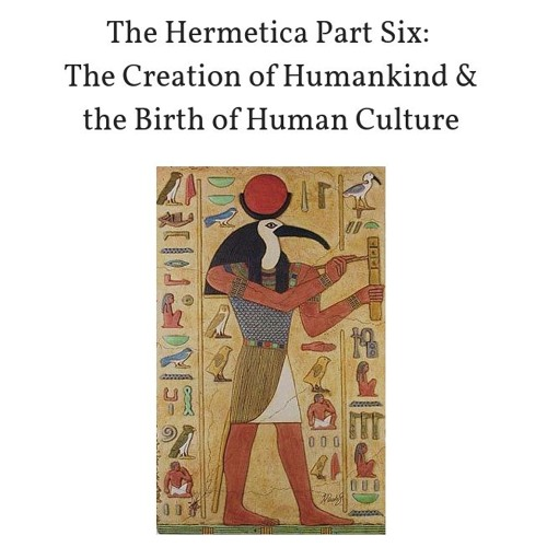 The Hermetica Part Six: The Creation of Humankind & The Birth of Human Culture