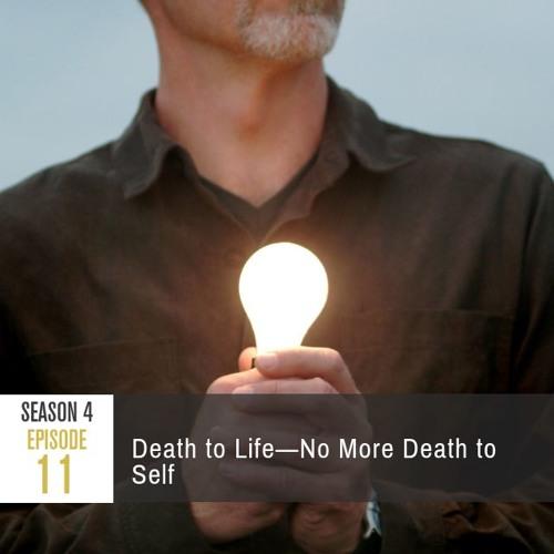 Season 4 Episode 11 - Death to Life: No More Death to Self