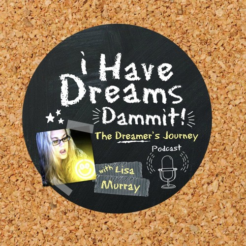 I Have Dreams Dammit! Podcast