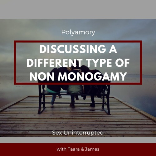 Show 25: Polyamory - Discussing a Different Type of Non Monogamy
